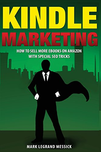 9781497496095: Kindle Marketing: How To Sell More Ebooks On Amazon With Special SEO Tricks (Secrets To Selling Ebooks On Amazon) (Volume 3)