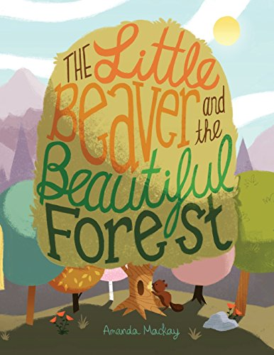 The Little Beaver and the Beautiful Forest: MacKay, MS Amanda