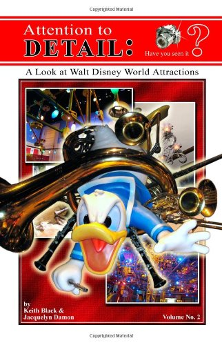 Attention to Detail: A Look at Walt Disney World Attractions (Volume 2): Black, Keith; Damon, ...