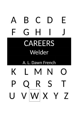 Careers: Welder: French, A. L. Dawn