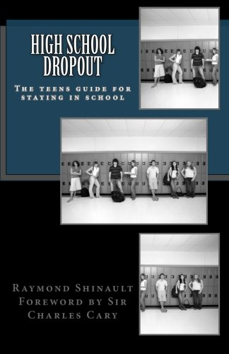 High School Dropout: The teens guide for staying in school: Mr. Raymond Shinault