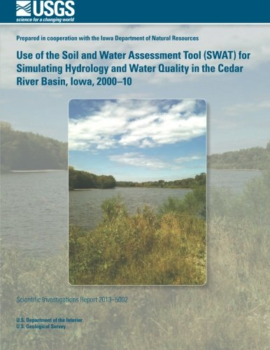 9781497500877: Use of the Soil and Water Assessment Tool (SWAT) for Simulating Hydrology and Water Quality in the Cedar River Basin, Iowa, 2000?10