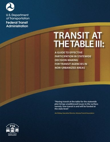 Transit at the Table III: A Guide to Effective Participation in Statewide Decisionmaking for ...