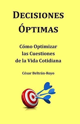9781497506640: DECISIONES ÓPTIMAS: Cómo Optimizar las Cuestiones de la Vida Cotidiana (Spanish Edition)