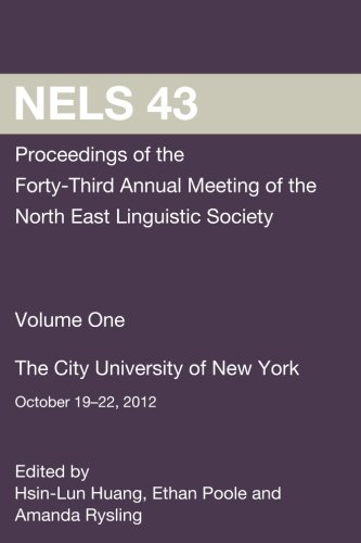 9781497510661: NELS 43: Proceedings of the 43rd Meeting of the North East Linguistic Society: Volume One