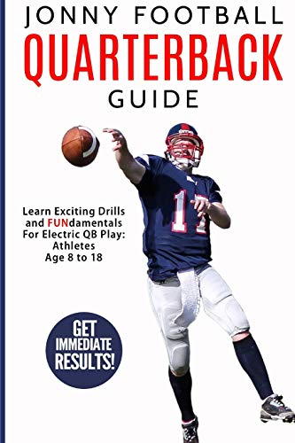 Jonny Football Quarterback Guide: Learn Exciting Drills and FUNdamentals For Electric QB Play: ...