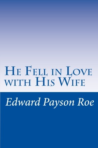He Fell in Love with His Wife: Edward Payson Roe