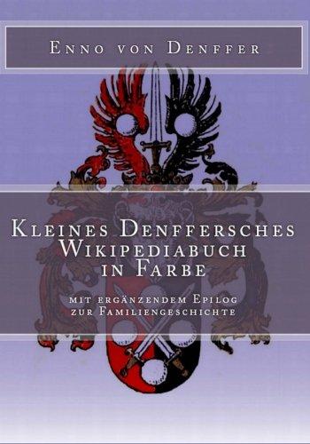 9781497513570: Kleines Denffersches Wikipediabuch in Farbe: mit ergänzendem Epilog zur Familiengeschichte (Ewige Edition)