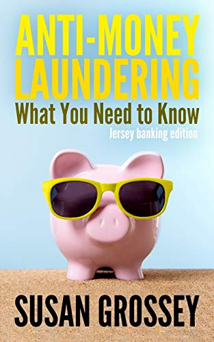 Anti-Money Laundering: What You Need to Know (Jersey banking edition): A concise guide to ...