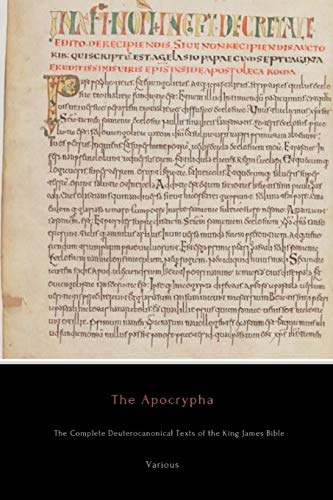 The Apocrypha: The Complete Deuterocanonical Texts of the King James Bible: Various