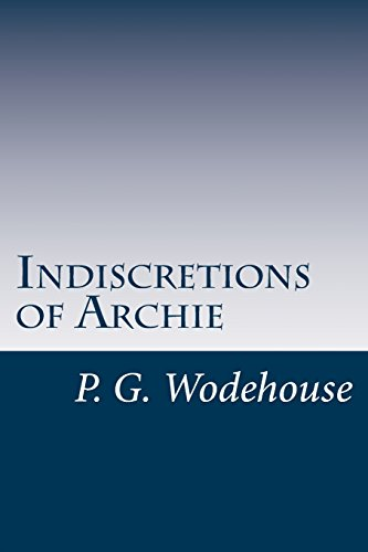 Indiscretions of Archie: P. G. Wodehouse