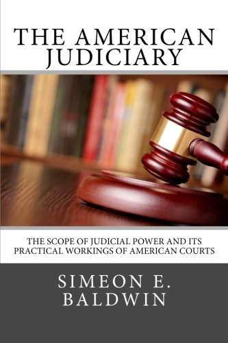 9781497524927: The American Judiciary: The Scope of Judicial Power and Its Practical Workings of American Courts