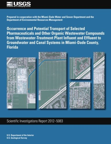 9781497525245: Occurrence and Potential Transport of Selected Pharmaceuticals and Other Organic Wastewater Compounds from Wastewater-Treatment Plant Influent and ... Canal Systems in Miami-Dade County, Florida