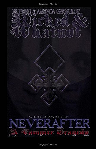 9781497527133: Neverafter: A Vampire Tragedy (Richard & Amanda Gerwolds' Wicked & Whatnot) (Volume 1)