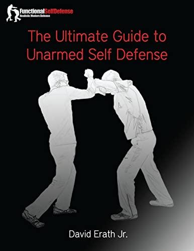 The Ultimate Guide to Unarmed Self Defense: Erath Jr, David