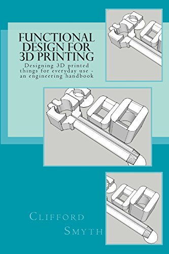 Functional Design for 3D Printing: Designing 3D printed things for everyday use - an engineering ...