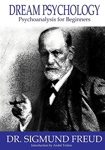 Dream Psychology: Psychoanalysis for Beginners: Freud, Dr. Sigmund
