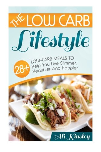 9781497539709: Low Carb Lifestyle: 28+ Low Carb Meals To Help You Live Slimmer, Healthier & Happier!