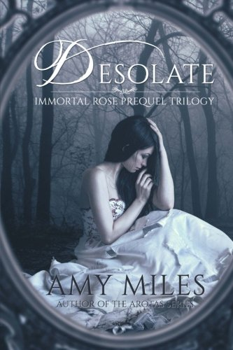 Desolate (Immortal Rose Trilogy) (Volume 1): Amy Miles