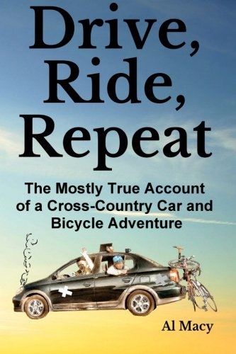 9781497556164: Drive, Ride, Repeat: The Mostly True Account of a Cross-Country Car and Bicycle Adventure