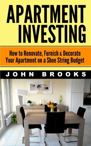 9781497560741: Apartment Investing: How to Renovate, Furnish & Decorate Your Apartment on a Shoe String Budget