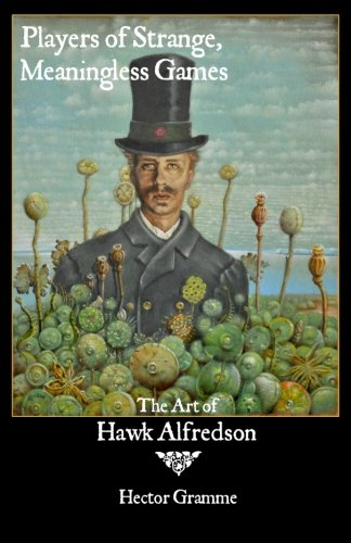 Players of Strange, Meaningless Games: The Art of Hawk Alfredson: Gramme, Hector