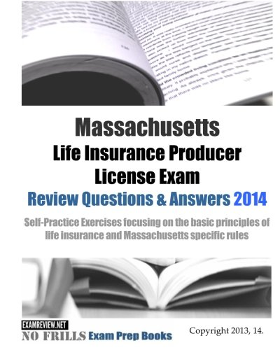 9781497560987: Massachusetts Life Insurance Producer License Exam Review Questions & Answers 2014: Self-Practice Exercises focusing on the basic principles of life insurance and Massachusetts specific rules