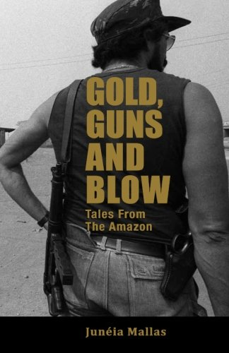 Gold, Guns and Blow: Tales from the Amazon (Volume 1): Juneia Mallas