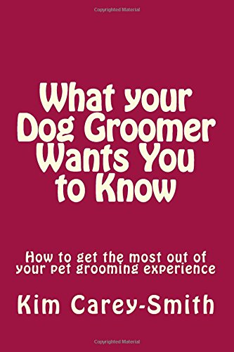 9781497567306: What your Dog Groomer Wants You to Know: How to get the most out of your pet grooming experience