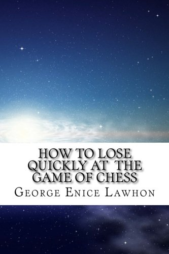 9781497570313: How To Lose Quickly At The Game Of Chess