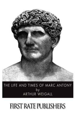 The Life and Times of Marc Antony: Arthur Weigall