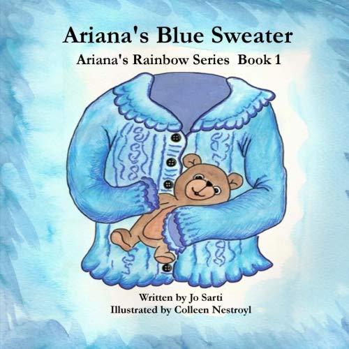 Ariana's Blue Sweater (Ariana's Rainbow Series) (Volume 1): Sarti, Jo