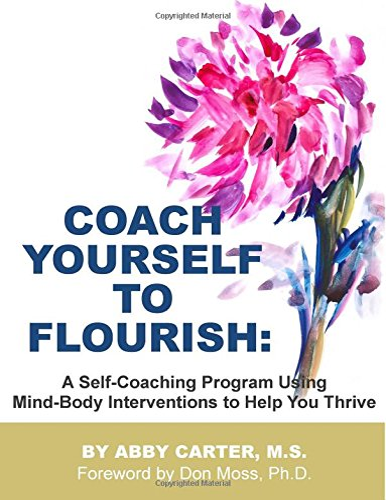 Coach Yourself to Flourish: A Self-Coaching Program: Abby Carter M.S.
