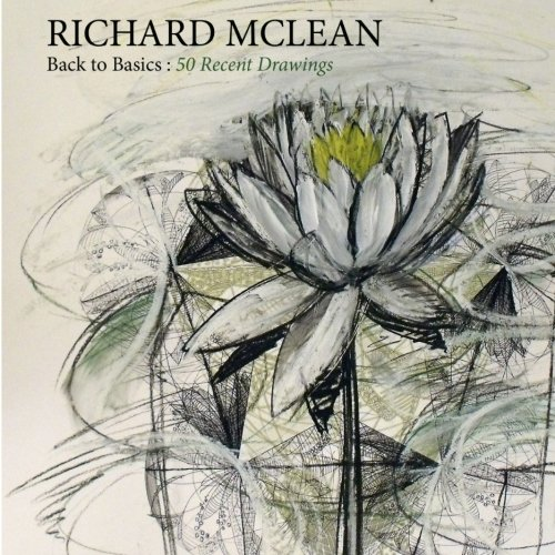 9781497577565: Back to Basics: Recent Drawings by Richard Mclean: Recent Drawings by Richard Mclean