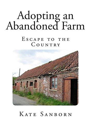 Adopting an Abandoned Farm: Escape to the: Sanborn, Kate