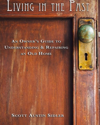 9781497581135: Living In The Past: An Owner's Guide to Understanding & Repairing an Old Home