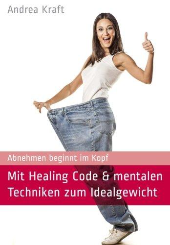9781497583986: Mit Healing Code & mentalen Techniken zum Idealgewicht: Abnehmen beginnt im Kopf