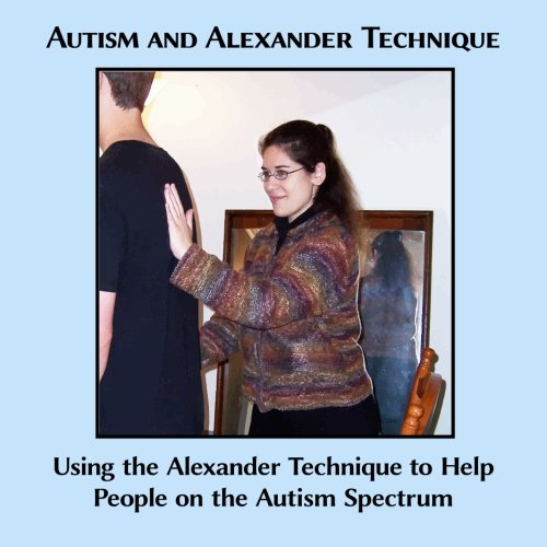 9781497587366: Autism and Alexander Technique: Using the Alexander Technique to Help People on the Autism Spectrum