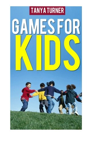 Games for Kids: Easy Indoor or Outdoor Games for Your Children to Have Fun Require Nothing or ...