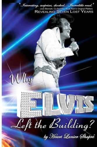 Why Elvis Left The Building: Elvis Presley - Youth and Life: Heart Lanier Shapre'