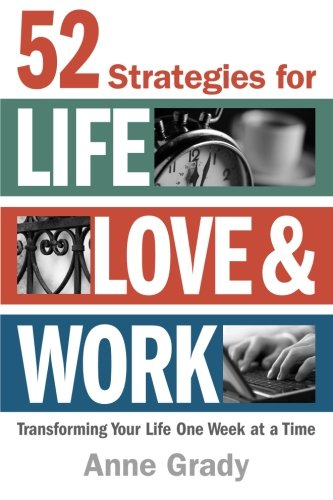 9781497593619: 52 Strategies for Life, Love & Work: Transforming Your Life One Week at a Time