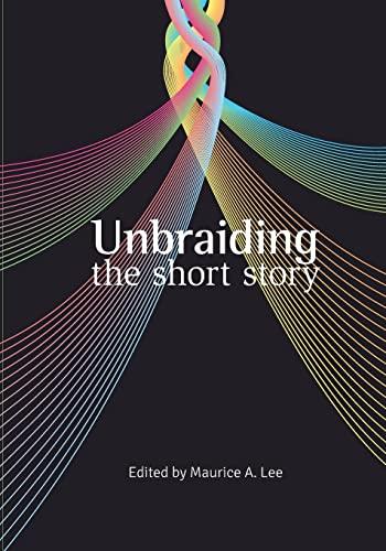 9781497593992: Unbraiding the short story