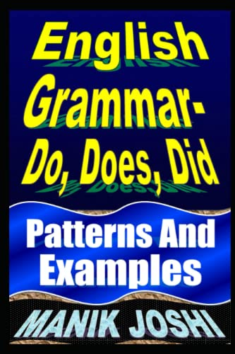 English Grammar- Do, Does, Did: Patterns and Examples (English Daily Use) (Volume 17): Joshi, Mr. ...