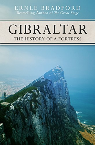 Gibraltar: The History of a Fortress: Bradford, Ernle