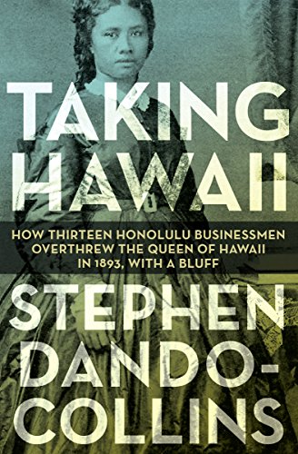 9781497638082: Taking Hawaii: How Thirteen Honolulu Businessmen Overthrew the Queen of Hawaii in 1893, With a Bluff