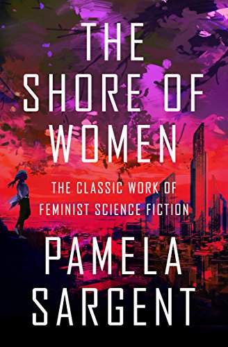 9781497640641: The Shore of Women: The Classic Work of Feminist Science Fiction