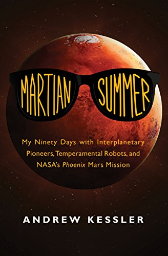 9781497641440: Martian Summer: My Ninety Days with Interplanetary Pioneers, Temperamental Robots, and NASA's Phoenix Mars Mission