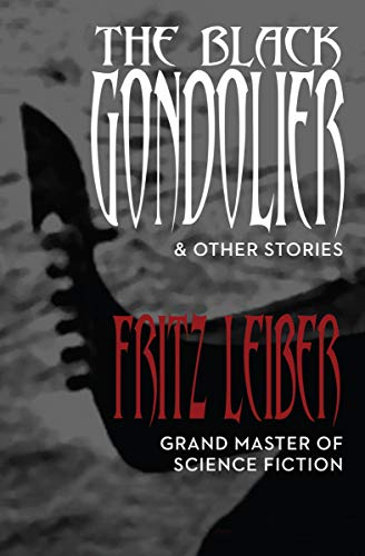 The Black Gondolier and Other Stories: Leiber, Fritz
