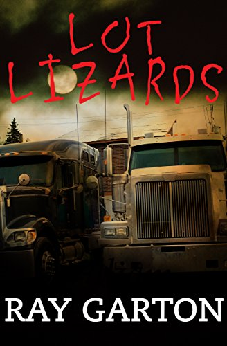 Lot Lizards: Garton, Ray