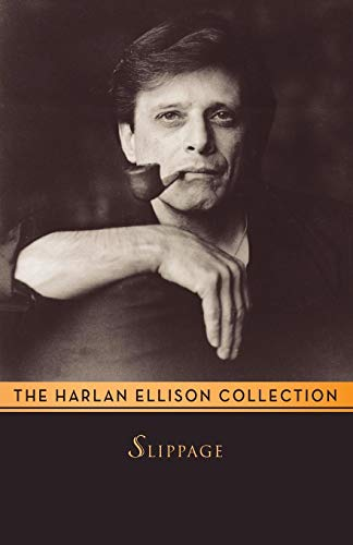 Slippage: Previously Uncollected, Precariously Poised Stories: Harlan Ellison
